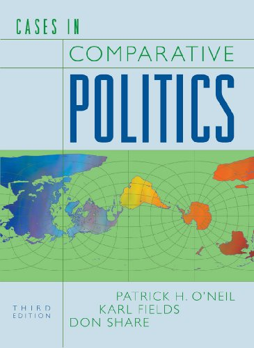 Cases in Comparative Politics (Third Edition): O'Neil, Patrick H.; Fields, Karl; Share, Don