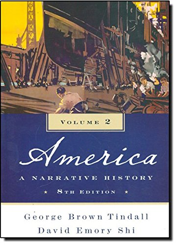 America: A Narrative History (Eighth Edition) (Vol.: George Brown Tindall,