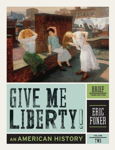Give Me Liberty!: An American History (Brief Third Edition) (Vol. 2) (0393935531) by Eric Foner