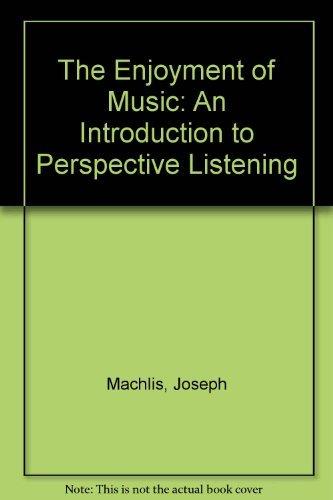 The Enjoyment of Music: An Introduction to: Joseph Machlis, Kristine
