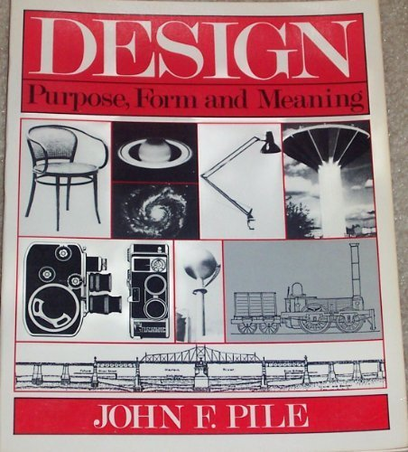Design: Purpose, Form and Meaning: Pile, John F.