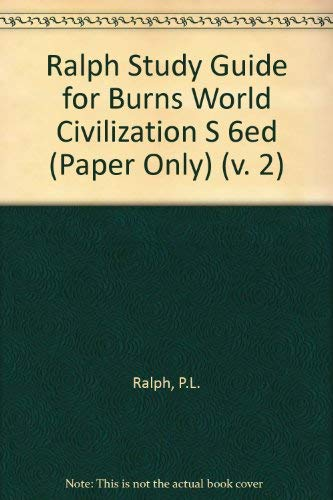 Study Guide for Burns, Ralph, Lerner and Meacham World Civilizations, Sixth Edition: Ralph, Philip ...