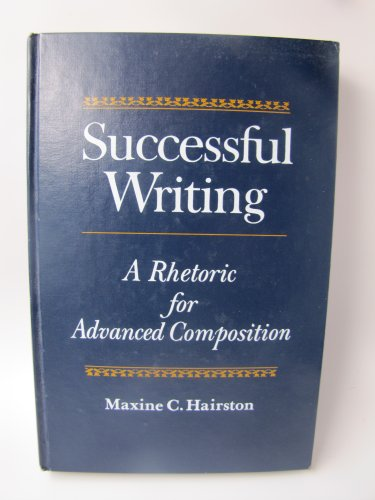 Successful Writing: A Rhetoric for Advanced Composition (0393951480) by Hairston, Maxine
