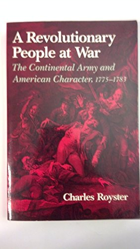 Revolutionary People at War: The Continental Army and the American Character, 1775-1783: Royster, ...