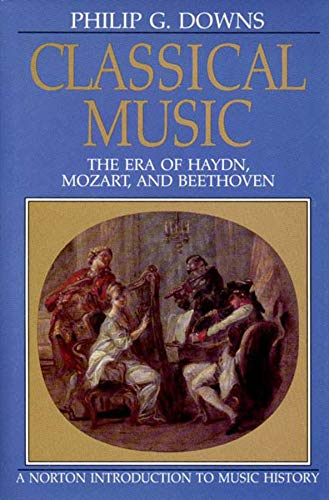 9780393951912: Classical Music: The Era of Haydn, Mozart, and Beethoven (Norton Introduction to Music History)