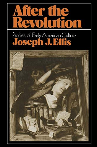 After the Revolution: Profiles of Early American: Joseph J. Ellis