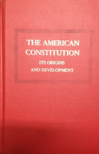 The American Constitution: Its Origins and Development: Kelly, Alfred H.; Harbison, Winfred A.; ...