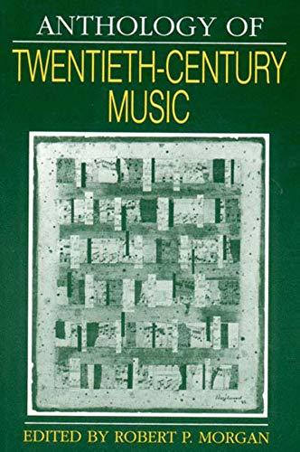 Anthology of Twentieth-Century Music (Norton Introduction to: Morgan, Robert P.