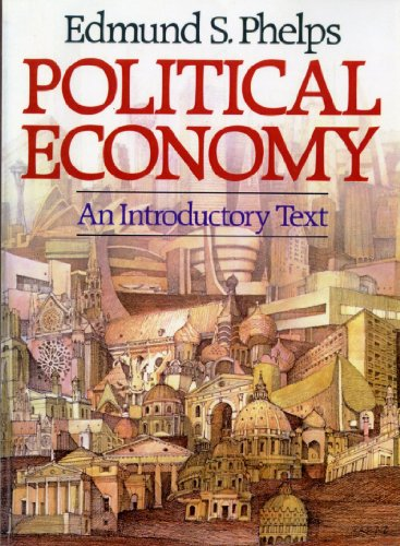 Political Economy: An Introductory Text: Edmund S. Phelps