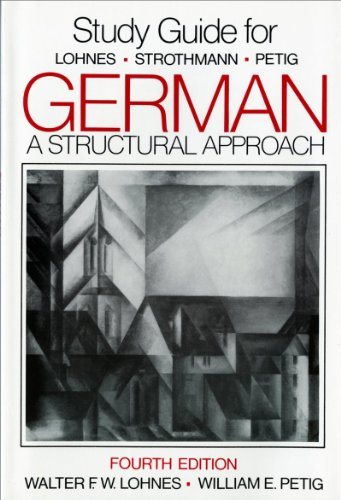 Study Guide for German: A Structural Approach, 4th Edition (0393954676) by Lohnes, Walter F. W.; Petig, William E.