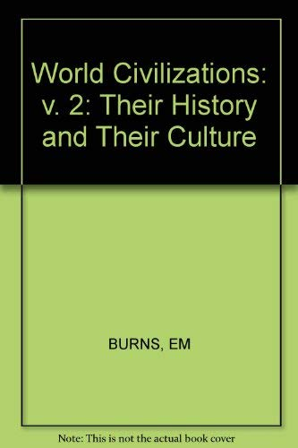 World Civilizations: v. 2: Their History and Their Culture (0393955044) by Burns, Edward McNall; etc.; et al