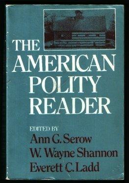 The American Polity Reader: Serow, Ann G.;Shannon,