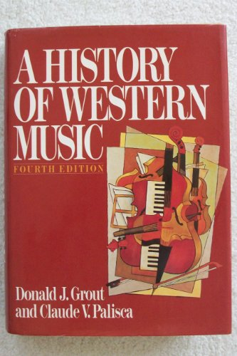 A HISTORY OF WESTERN MUSIC: GROUT, DONALD JAY - CLAUDE V. PALISCA