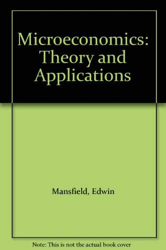 Microeconomics: Theory and Applications: Edwin Mansfield