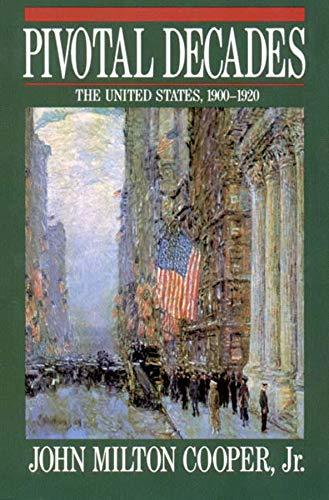 Pivotal Decades: The United States, 1900-1920: Cooper Jr., John