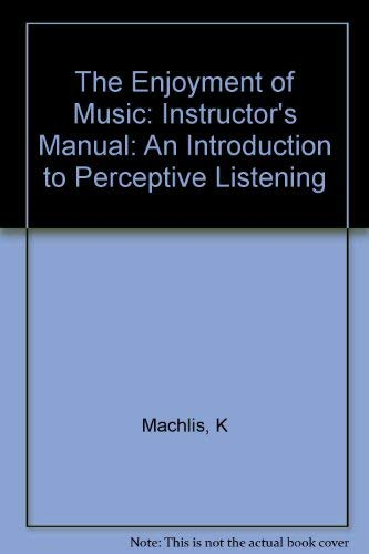 The Enjoyment of Music, 6th edition (Instructor's: Joseph Machlis, Kristine