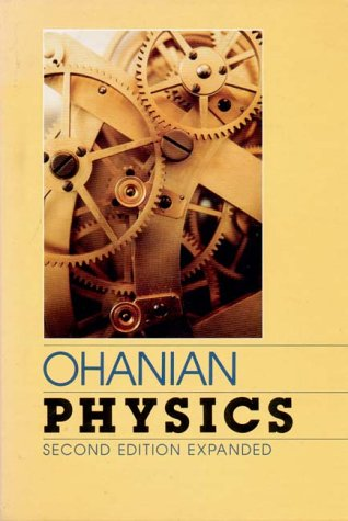 Physics / Two Volumes in One (Chapters 1-46 v. 1 & 2) (0393957500) by Hans C. Ohanian