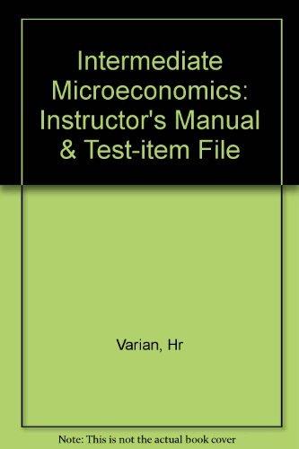 Intermediate Microeconomics: Instructor's Manual & Test-item File: Bergstrom, Theodore C.;