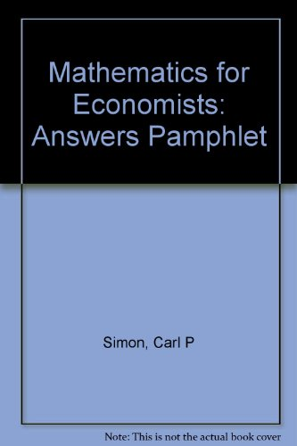 Mathematics For Economists: Answers Pamphlet: Simon, Carl P., Blume, Lawrence E.