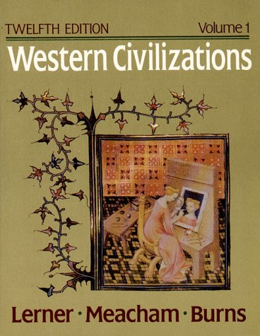 Western Civilizations: Their History and Their Culture (Western Civilizations, Their History & Their Culture) (9780393962079) by Robert E. Lerner; Standish Meacham; Edward McNall Burns