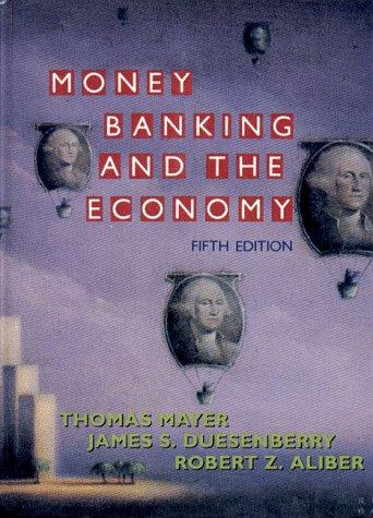 Money, Banking, and the Economy: Thomas Mayer; James S. Duesenberry; Robert Z. Aliber