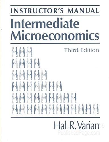 Intermediate Microeconomics: Instructors' Manual & Test-item File: Varian, Hal R.