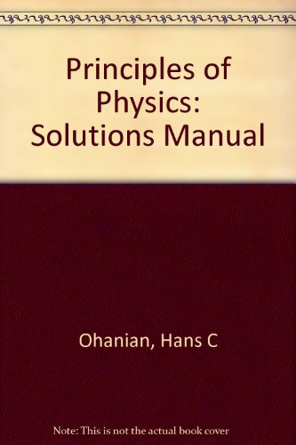 Solutions Manual: for Principles of Physics (0393963365) by Hans C. Ohanian