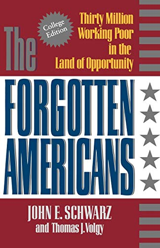 The Forgotten Americans: Thirty Million Working Poor in the Land of Opportunity: John E. Scwarz