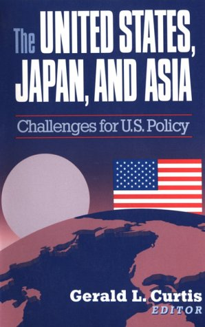 The United States, Japan, and Asia: Curtis, Professor Gerald L