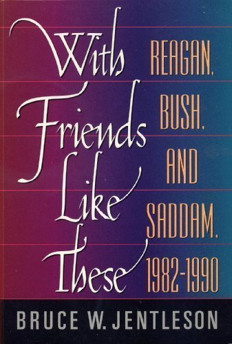 9780393967128: With Friends Like These: Reagan Bush and Saddam, 1982-1990