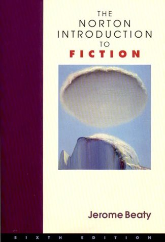 The Norton Introduction to Fiction (Sixth Edition): Beaty, Jerome