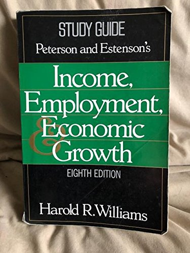 Income, Employment & Economic Growth, Eighth Edition: Peterson, Estenson, Harold