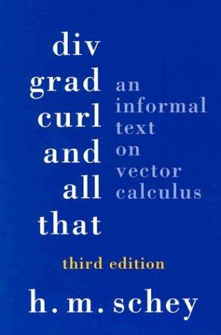 DIV, Grad, Curl, & All That: An: Schey, H. M.,