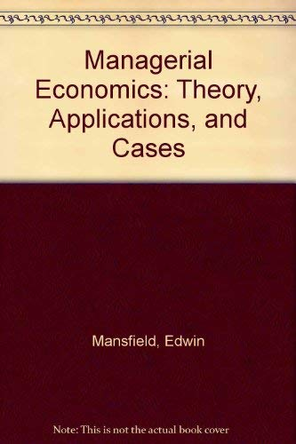 Managerial Economics: Theory, Applications, and Cases: Edwin Mansfield