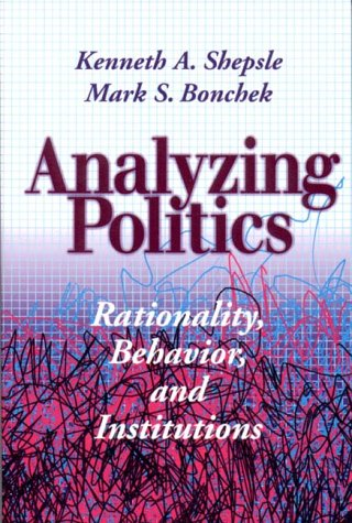 9780393971071: Analyzing Politics: Rationality, Behavior and Instititutions: Rationality, Behavior and Institutions (New Institutionalism in American Politics)