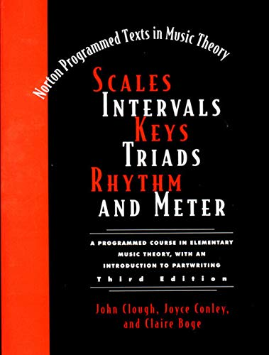 9780393973693: Scales, Intervals, Keys, Triads, Rhythm, and Meter: A Programmed Course in Elementary Music Theory, With an Introduction to Partwriting