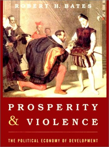 Prosperity & Violence: The Political Economy of Development (The Norton Series in World Politics) (0393974014) by Bates, Robert H.