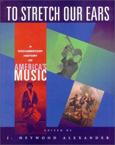 9780393974119: To Stretch Our Ears: A Documentary History of America's Music