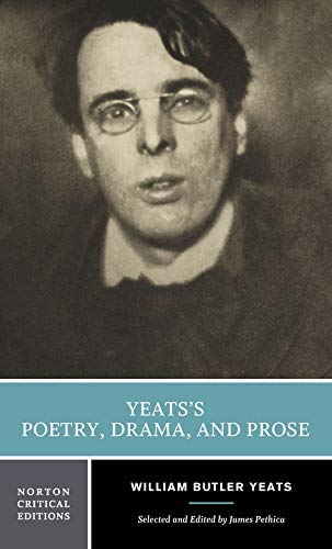 Yeats's Poetry, Drama, and Prose (Norton Critical: William Butler Yeats