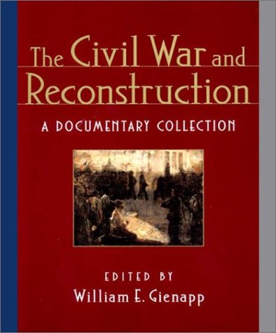 9780393975550: The Civil War and Reconstruction: A Documentary Collection