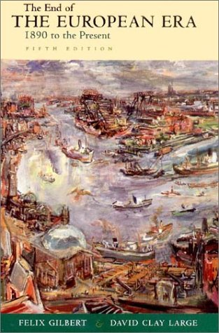 The End of the European Era: 1890: Gilbert, Felix, Large,