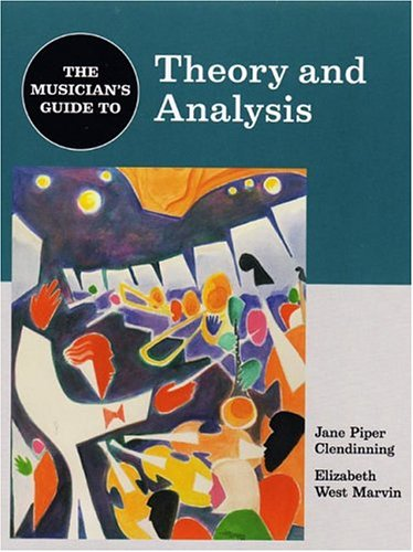 The Musician's Guide to Theory and Analysis: Jane Piper Clendinning, Elizabeth West Marvin