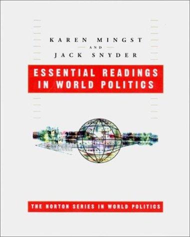 Essential Readings in World Politics (The Norton: Editor-Karen A. Mingst;