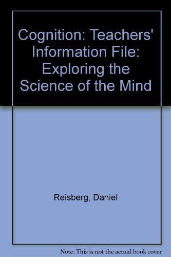 Cognition: Teachers' Information File: Exploring the Science of the Mind: Reisberg, Daniel