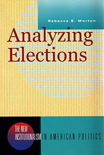9780393978292: Analyzing Elections: The New Institutionalism in American Politics