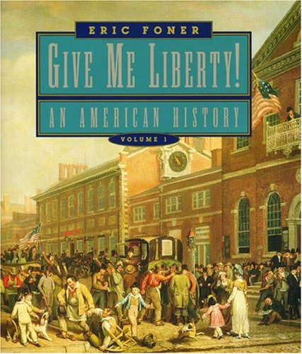 Give Me Liberty!: An American History, Volume: Eric Foner