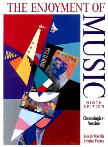 The Enjoyment of Music Ninth Edition Chronological Version: Machlis, Joseph and Kristine Forney