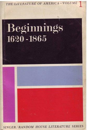 9780394003719: Beginnings 1620-1865 (The Literature of America, Volume One)