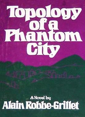 Topology of a Phantom City: Robbe-Grillet, Alain
