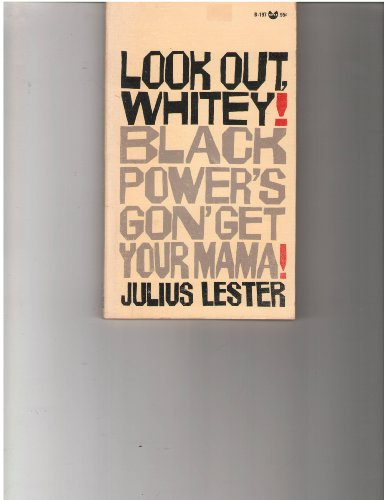 Look Out, Whitey! Black Power's Gon' Get Your Mama!: Lester, Julius.